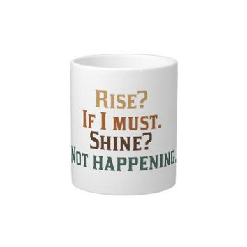 Rise and Shine? Umm..No. Extra Large Mug from Zazzle.com