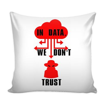 Funny Conspiracy Hacker Graphic Pillow Cover In Data We Dont Trust