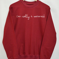 I'm really a mermaid Shirt Sweatshirt Clothing Sweater Top Tumblr Fashion Funny Text Slogan Dope Jumper tee