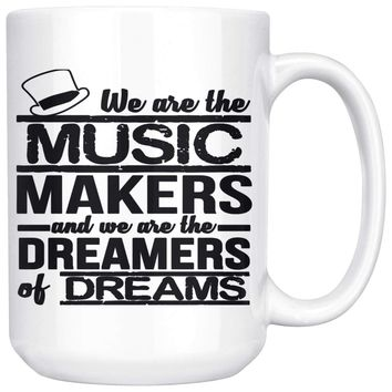Musician Mug We Are The Music Makers And We Are The 15oz White Coffee Mugs