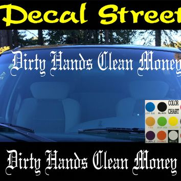 Dirty Hands Clean Money  Windshield Visor Die Cut Vinyl Decal Sticker Old English Lettering