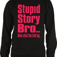 Stupid Story Bro, Now Shut The Hell Up. Funny Mens Thermal Shirt, Neon Pink Bold Funny Trendy Sayings Thermal
