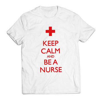 Keep Calm Be A Nurse Quotes Clothing T shirt Men