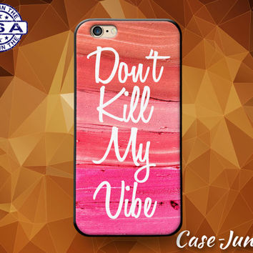 Don't Kill My Vibe Quote Lipstick Make Up Smear Cute Custom Case For iPhone 4 and 4s and iPhone 5 and 5s and 5c and iPhone 6 and 6 Plus +