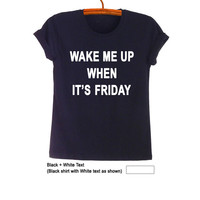 Wake me up when it's Friday T-Shirt Teen Fashion Funny Quote Slogan Tumblr Womens Girls Mens Gifts Cute Black Tops School Student College