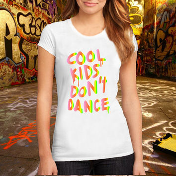 Cool Kids Don't Dance T Shirt Printed T Shirt, Women T Shirt, (Various Color Available)