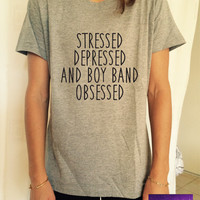 Stressed depressed boy band obsessed T Shirt Unisex womens gifts womens girls tumblr funny slogan fangirls women bestfriends teens teenagers