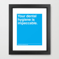 Your Dental Hygiene  Framed Art Print by Emergency Compliment | Society6