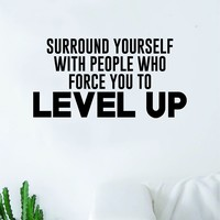 Surround Yourself Level Up Quote Wall Decal Quote Sticker Vinyl Art Home Decor Decoration Living Room Bedroom Inspirational Motivational True Teen Dope Dream Big Hustle