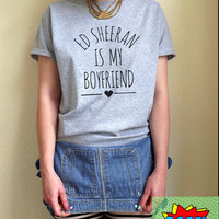 Ed Sheeran Is My Boyfriend T Shirt Unisex White Black Grey S M L XL Tumblr Instagram Blogger