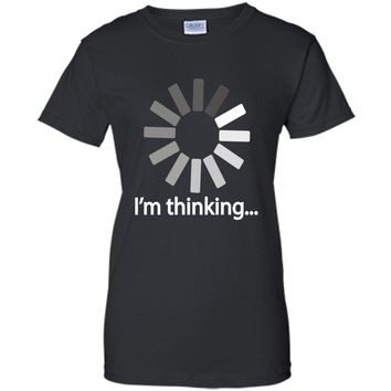 I am Thinking T shirt Loading Graphic Computer T shirt t-shirt