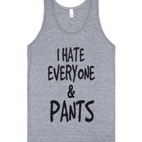 I hate everyone and pants tank top tee-Unisex Athletic Grey Tank