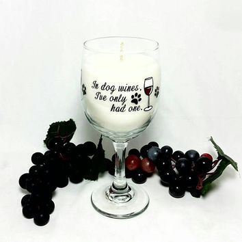 Wine Glass Soy Candle/In Dog Wine, I've Only Had One Wine Glass  Candle/Winery Vineyard Grape Home Decor/Shiraz Wine Scent