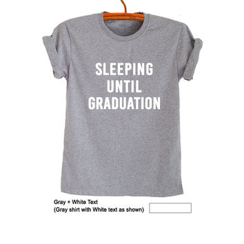 Sleeping until graduation T-Shirts Teenage Shirt Womens Mens Gifts Tops Funny Tumblr Cool Humor Fangirls School Fashion Blogger Instagram