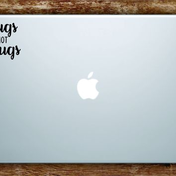Hugs Not D r u g s Laptop Apple Macbook Car Quote Wall Decal Sticker Art Vinyl Inspirational Funny