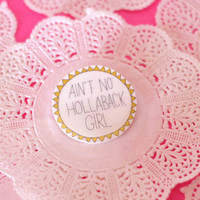 Ain't No Hollaback Girl Brooch - PIXIE and PIXIER