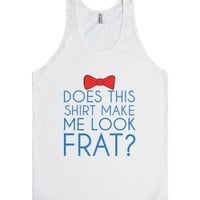 Does this shirt make me look frat?-Unisex White Tank