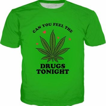 Can You Feel The Drugs Tonight T-Shirt - Funny Weed Joke