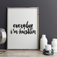 EVERYDAY I'M HUSTLIN'inspirational typography poster best words hand lettering instant dorm decor room decor quote art new year's resolution