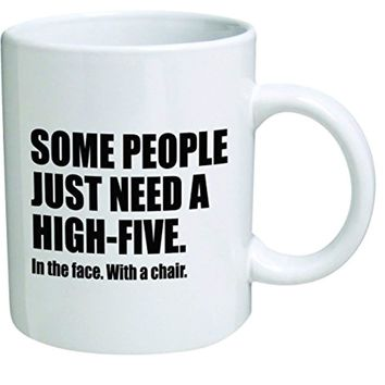 Some People Just Need a High Five with a Chair, in the Face.