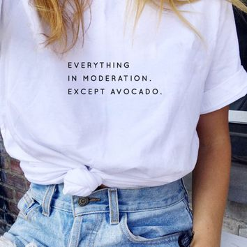 Everything In Moderation. Except Avocado - Tee