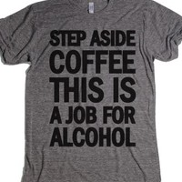 Step Aside Coffee This A Job For Alcohol- Grey T-Shirt 2XL |