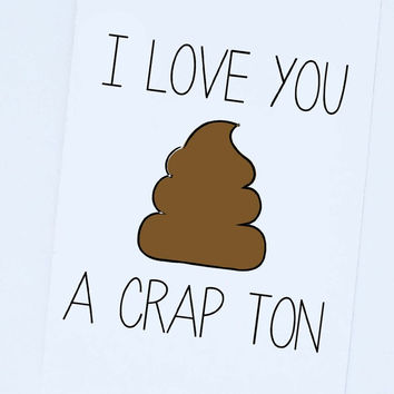 I Love You A Crap Ton, Funny Romantic Love Card, Hilarious Love Card