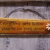 Everything Gets Hotter When the Sun Goes Down Wood Wall Sign Kenny Chesney Country