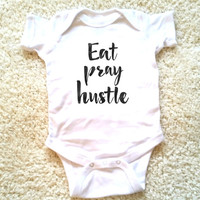 Eat pray hustle quote baby Onesuit for newborn and babies, 6 months, 12 months, 18 months funny graphic Onesuit