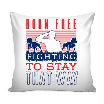 Pitbull Military Patriot Graphic Pillow Cover Born Free Fighting To Stay That Way