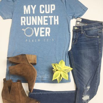 My Cup Runneth Over Tee
