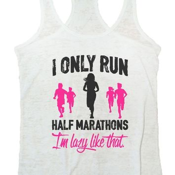 I ONLY RUN HALF MARATHONS I'm Lazy Like That. Burnout Tank Top By Funny Threadz