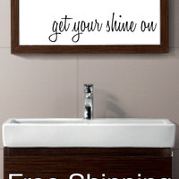 Get Your Shine On -  vinyl wall decal sticker bathroom mirror inspirational art Free Shipping