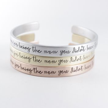 """""""Thanks for being the mom you didn't have to be"""" Cuff Bracelet - Your choice of metals"""
