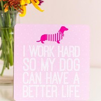 Dog Better Life Wood Stand Sign