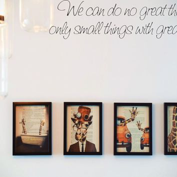 We can do no great things only small things with great love. Style 20 Vinyl Decal Sticker Removable