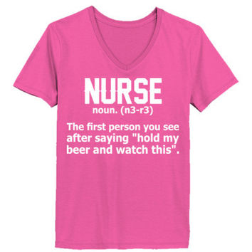 Nurse The First Person You See After Saying Hold My Beer And Watch This - Ladies' V-Neck T-Shirt