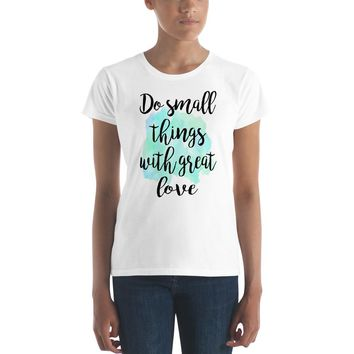 Do Small Things With Great Love Quote Women's T-shirt