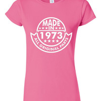 Made In 1973 All Original Parts Shirt. Funny, Graphic T-Shirts For All Ages. Ladies And Men's Unisex Style. Makes a Great Gift And Is Comfy!