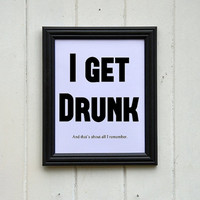 I Get Drunk Fun Poster Typography Print Wall Decor