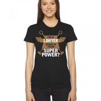 I am a Lawyer What is your Superpower? Women's Tee