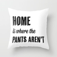 Home is where the pants aren't Throw Pillow by Jamie Danielle