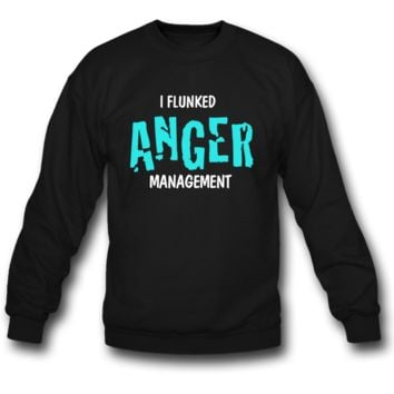 i flunked anger management sweatshirt