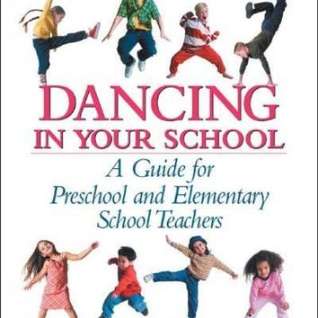 Dancing in Your School: A Guide for Preschool And Elementary School Teachers