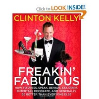 Freakin' Fabulous: How to Dress, Speak, Behave, Eat, Drink, Entertain, Decorate, and Generally Be Better than Everyone Else: Clinton Kelly: 9781416961499: Amazon.com: Books