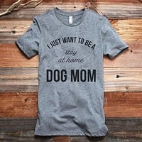 I Just Want To Be A Stay At Home Dog Mom Women's Fashion Relaxed T-Shirt Tee Heather Grey