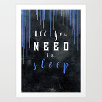 All You need is sleep #motivationialquote Art Print by jbjart