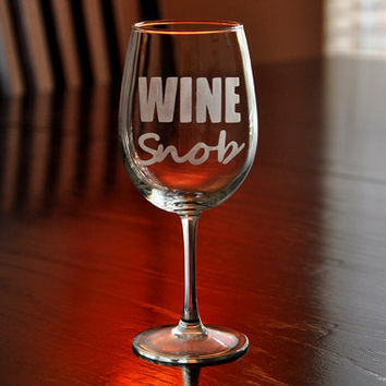 Funny Wine Snob Etched Wine Glass Mother's Day by TipsyGLOWs