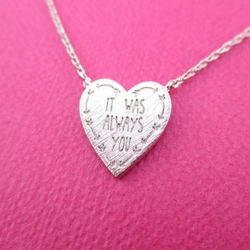It Was Always You Love Quote Heart Shaped Pendant Necklace in Silver