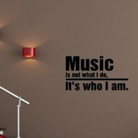 MUSIC IS NOT WHAT I DO IT'S WHO I AM Vinyl 0618 wall lettering stickers quotes and...